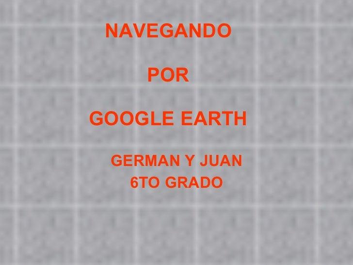 NAVEGANDO  POR  GOOGLE EARTH GERMAN Y JUAN 6TO GRADO