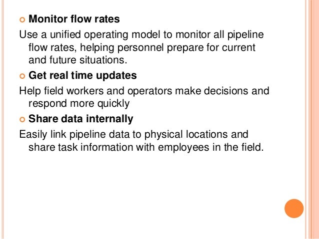 Monitor flow rates Use a unified operating model to monitor all pipeline flow rates, helping personnel prepare for current...