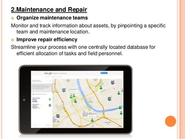 2.Maintenance and Repair Organize maintenance teams Monitor and track information about assets, by pinpointing a specific ...