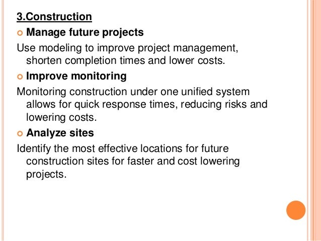 3.Construction  Manage future projects Use modeling to improve project management, shorten completion times and lower cos...
