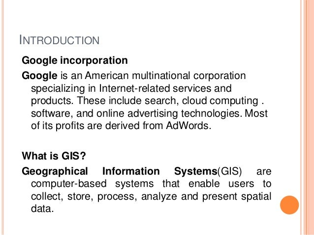 INTRODUCTION Google incorporation Google is an American multinational corporation specializing in Internet-related service...