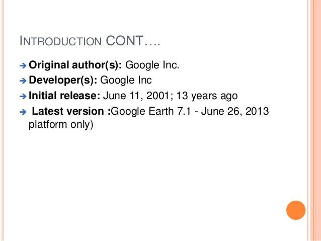 INTRODUCTION CONT….  Original  author(s): Google Inc.  Developer(s): Google Inc  Initial release: June 11, 2001; 13 yea...