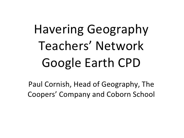 Havering Geography Teachers' Network Google Earth CPD Paul Cornish, Head of Geography, The Coopers' Company and Coborn Sch...