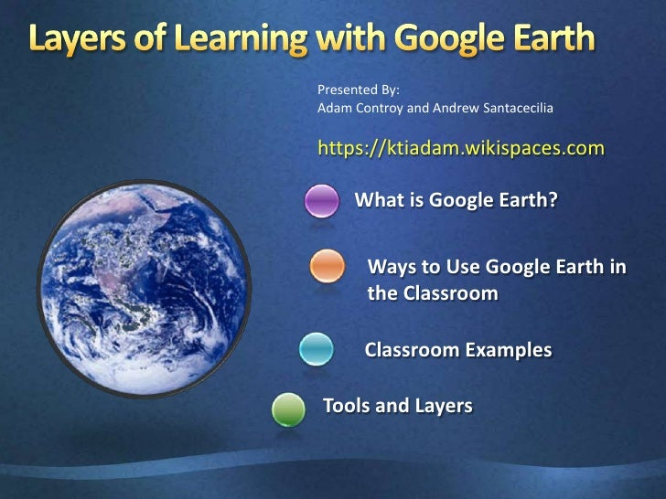 Presented By:<br />Adam Controy and Andrew Santacecilia<br />https://ktiadam.wikispaces.com<br />What is Google Earth?<br ...