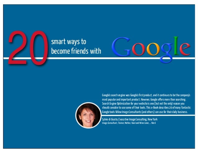 20  smart ways to become friends with  Google's search engine was Google's first product, and it continues to be the compa...