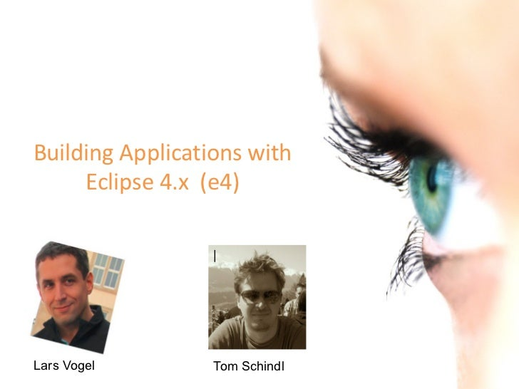 Building Applications with     Eclipse 4.x (e4)                  |Lars Vogel        Tom Schindl