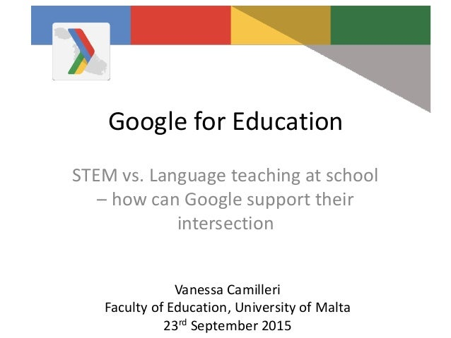 Google for Education STEM vs. Language teaching at school – how can Google support their intersection Vanessa Camilleri Fa...