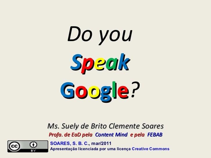 Ms. Suely de Brito Clemente Soares Profa. de EaD pela  Content Mind   e pela  FEBAB SOARES, S. B. C ., mar/2011  Apresenta...