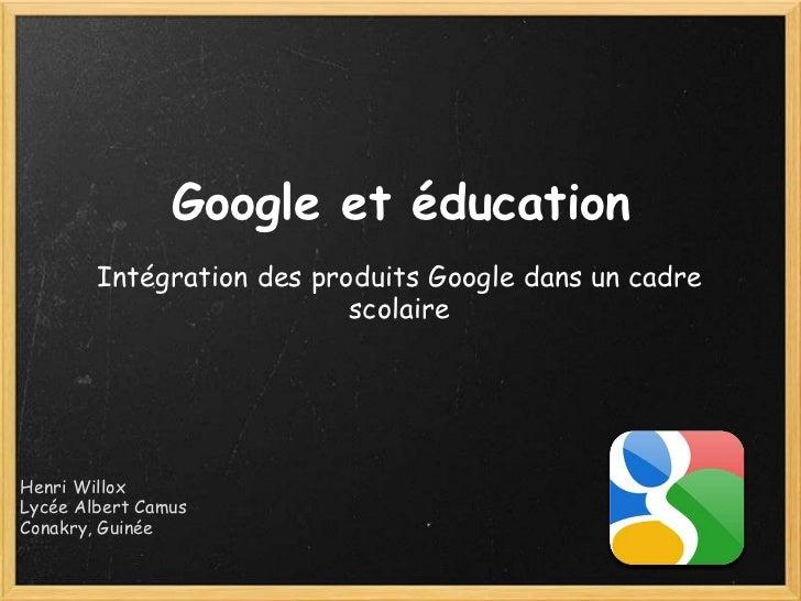 Google et éducation        Intégration des produits Google dans un cadre                           scolaireHenri WilloxLyc...