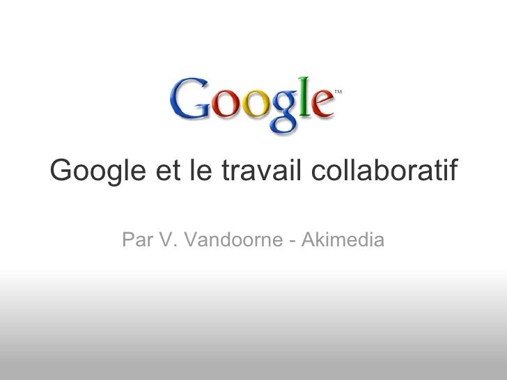 Google et le travail collaboratif Par V. Vandoorne - Akimedia