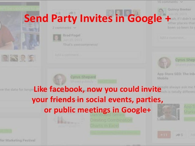 Send Party Invites in Google +  Like facebook, now you could invite your friends in social events, parties, or public meet...