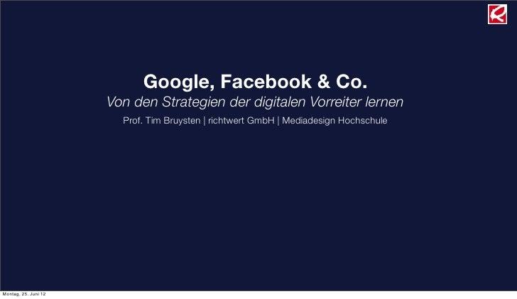 Google, Facebook & Co.                      Von den Strategien der digitalen Vorreiter lernen                        Prof....