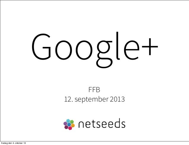 Google+ FFB 12. september 2013 fredag den 4. oktober 13