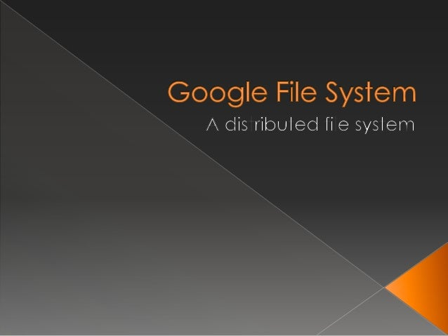    GFS is scalable distributed file system for    large distributed data-intensive    applications.