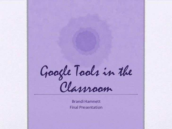 Google Tools in the   Classroom       Brandi Hamnett      Final Presentation