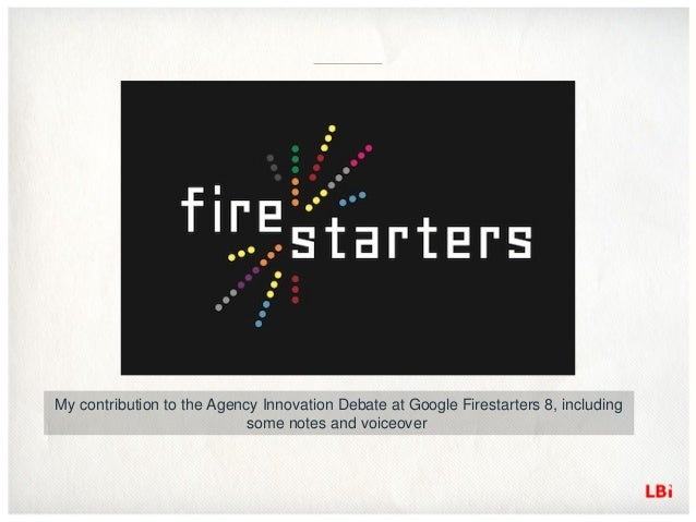 My contribution to the Agency Innovation Debate at Google Firestarters 8, includingsome notes and voiceover
