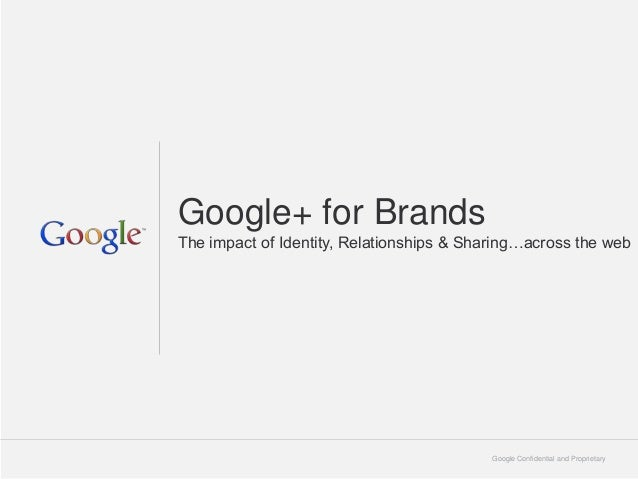 Google+ for BrandsThe impact of Identity, Relationships & Sharing…across the web                                          ...