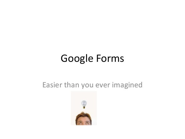 Google FormsEasier than you ever imagined