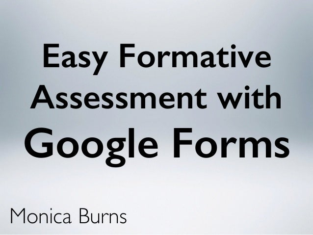 Easy Formative Assessment with Google Forms Monica Burns