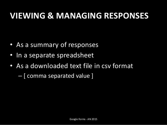 VIEWING & MANAGING RESPONSES • As a summary of responses • In a separate spreadsheet • As a downloaded text file in csv fo...