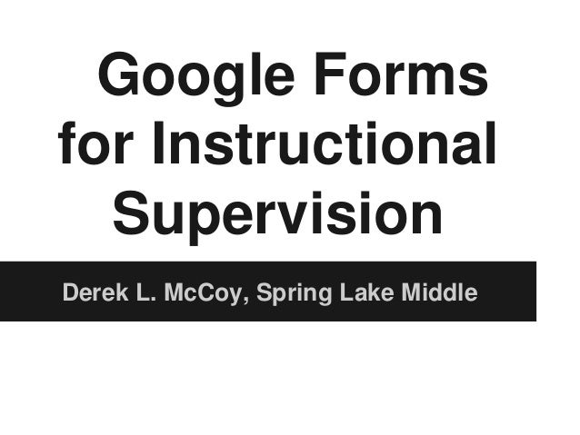 Google Forms for Instructional Supervision Derek L. McCoy, Spring Lake Middle