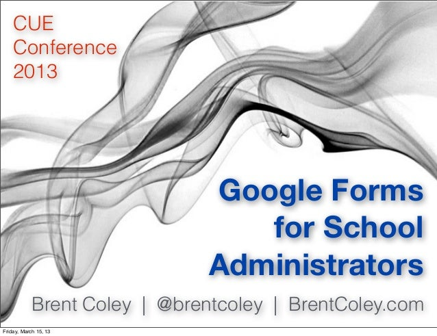 CUE    Conference    2013                              Google Forms                                 for School            ...