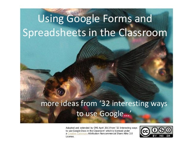 Using Google Forms andSpreadsheets in the Classroom   more ideas from '32 interesting ways            to use Google…'     ...