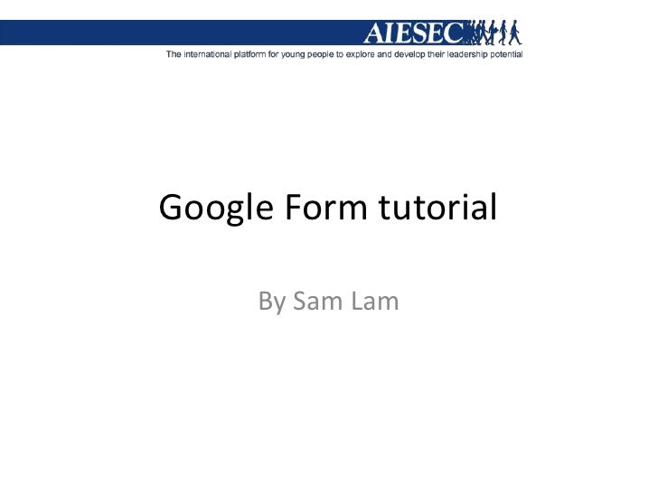 Google Form tutorial<br />By Sam Lam<br />