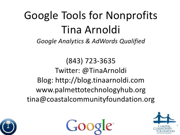 Google Tools for Nonprofits       Tina Arnoldi  Google Analytics & AdWords Qualified            (843) 723-3635         Twi...