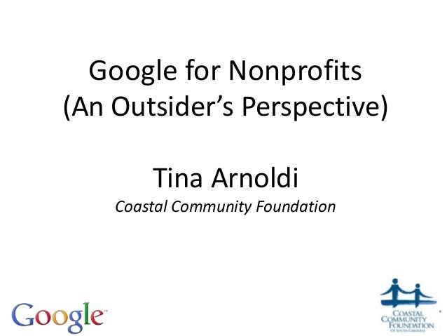 Google for Nonprofits(An Outsider's Perspective)Tina ArnoldiCoastal Community Foundation