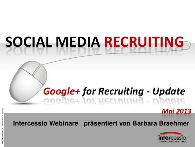 www.intercessio.de©20131Update-Google+RecruitingSOCIAL MEDIA RECRUITINGGoogle+ for Recruiting - UpdateIntercessio Webinare...