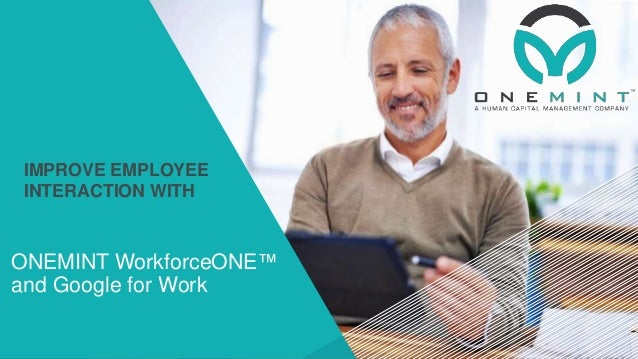 ONEMINT WorkforceONE™ and Google for Work IMPROVE EMPLOYEE INTERACTION WITH