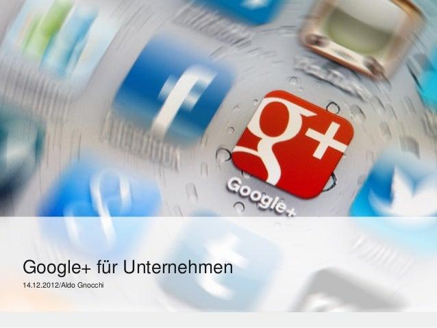 Google+ für Unternehmen14.12.2012/Aldo Gnocchi