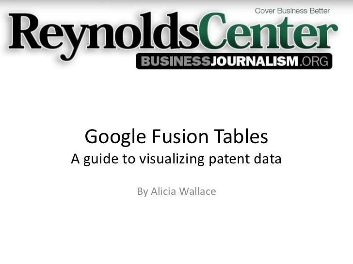 Google Fusion TablesA guide to visualizing patent data          By Alicia Wallace