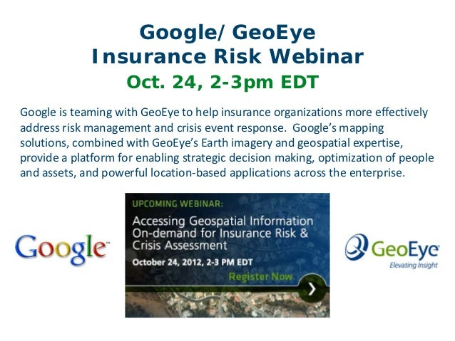Google/GeoEye             Insurance Risk Webinar                    Oct. 24, 2-3pm EDTGoogle is teaming with GeoEye to hel...