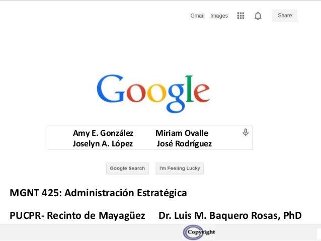 Amy E. González Miriam Ovalle Joselyn A. López José Rodríguez MGNT 425: Administración Estratégica Dr. Luis M. Baquero Ros...