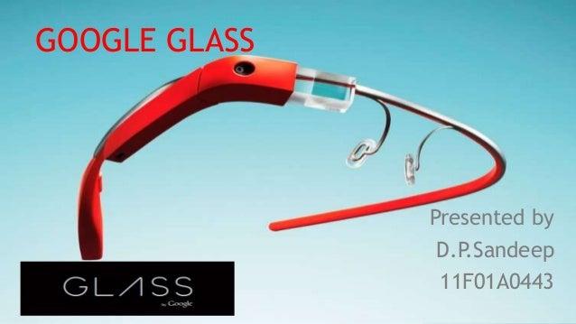 GOOGLE GLASS Presented by D.P.Sandeep 11F01A0443