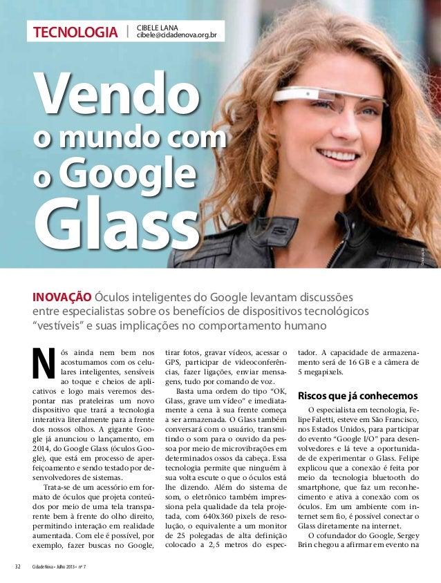 tecnologia 32 Cidade Nova • Julho 2013 • nº 7 cibele lana cibele@cidadenova.org.br Vendo o mundo com o Google Glass INOVAÇ...