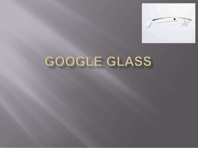   Google Glass is a wearable computer with an optical head-mounted display (OHMD).