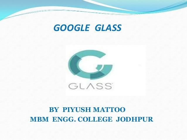 GOOGLE GLASS  BY PIYUSH MATTOO MBM ENGG. COLLEGE JODHPUR