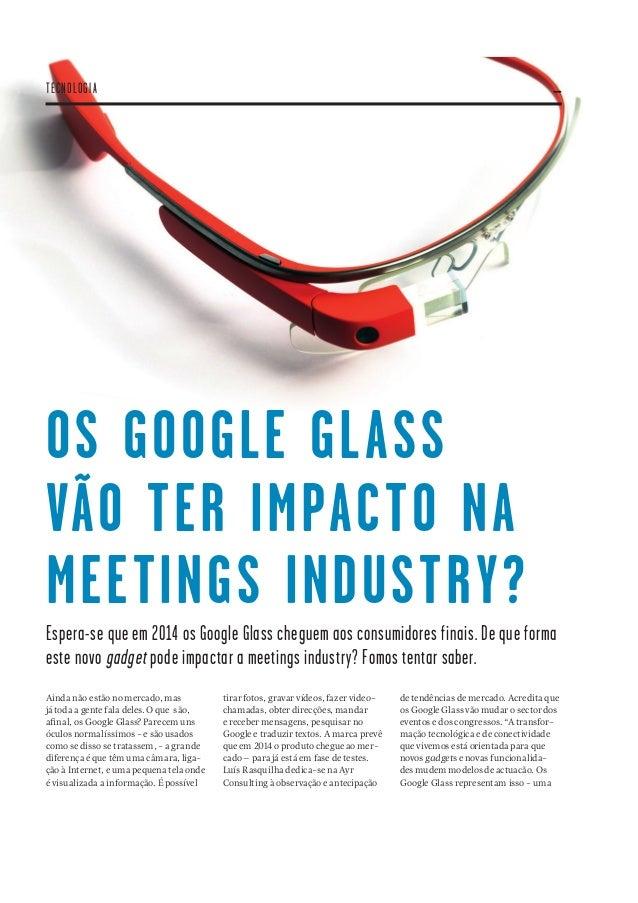 32 OS GOOGLE GLASS VÃO TER IMPACTO NA MEETINGS INDUSTRY? Espera-se que em 2014 os Google Glass cheguem aos consumidores fi...