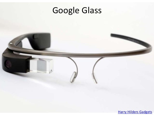 Google Glass Harry Hilders Gadgets