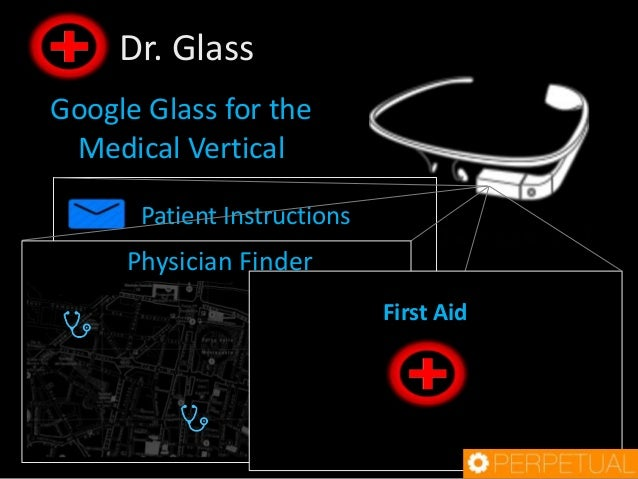 Dr. Glass Google Glass for the Medical Vertical Patient Instructions  Physician Finder Update on your allergy test  First ...