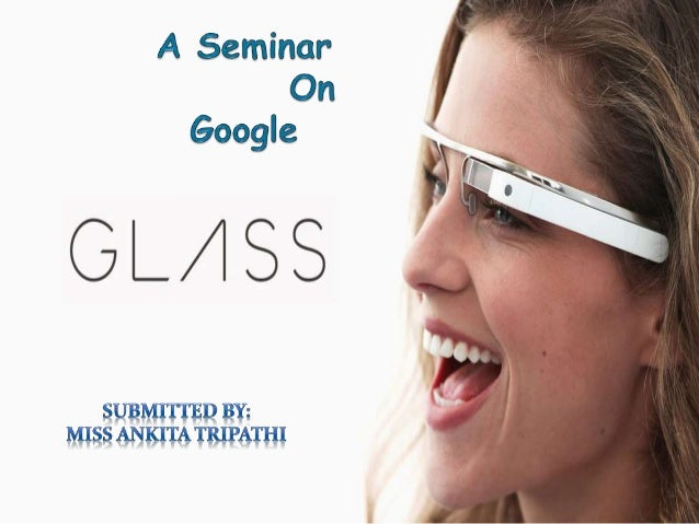Outlines What are Google Glasses???? Components of Google Glasses.. H/W specifications Technical specifications Features A...