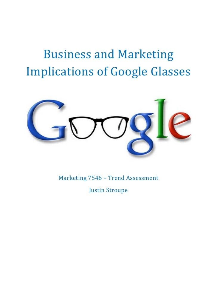 Business and MarketingImplications of Google Glasses     Marketing 7546 – Trend Assessment               Justin Stroupe
