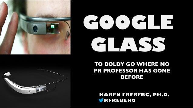 GOOGLE GLASS TO BOLDY GO WHERE NO PR PROFESSOR HAS GONE BEFORE
