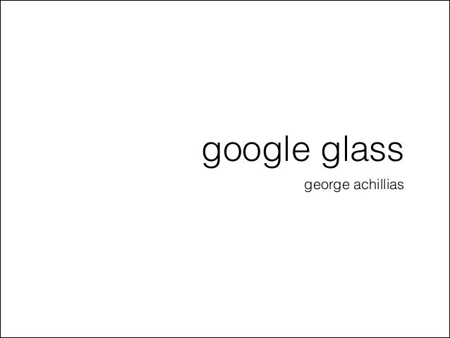 google glass george achillias