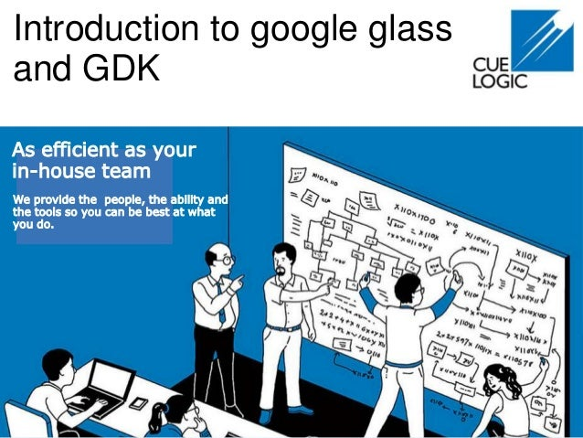 Introduction to google glass and GDK As efficient as your in-house team We provide the people, the ability and the tools s...
