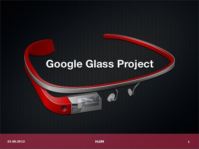 Google Glass ProjectHdM23.06.2013 1