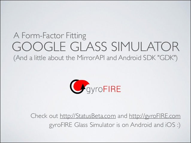 """A Form-Factor Fitting  GOOGLE GLASS SIMULATOR (And a little about the MirrorAPI and Android SDK """"GDK"""")  Check out http://S..."""